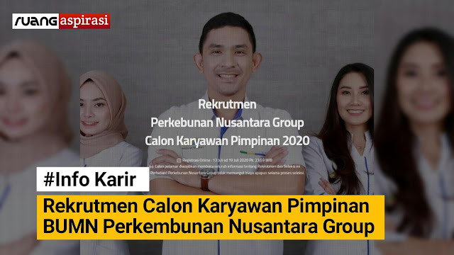 Rekrutmen Calon Karyawan Pimpinan BUMN Perkebunan Nusantara Group Tahun 2020