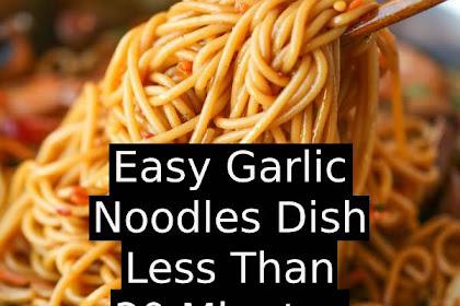 Easy Garlic Noodles Dish Less Than 30 Minutes!