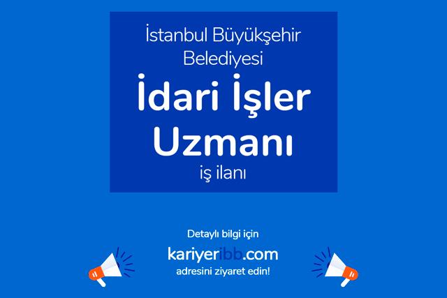İstanbul Büyükşehir Belediyesi, idari işler şefi/uzmanı alımı yapacak. İBB Kariyer iş ilanları kariyeribb.com'da!