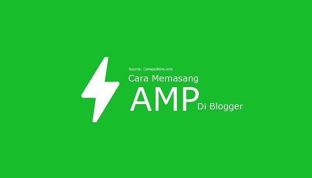 Cara Memasang AMP Di Blogger Beserta Manfaatnya