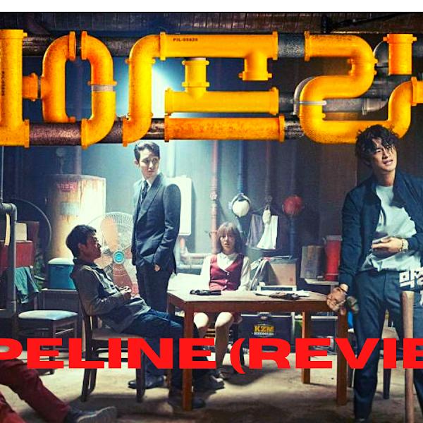 Pipeline Korean Movie (Review)