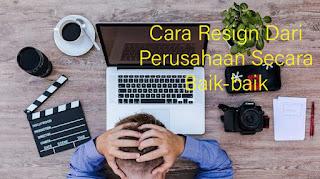 Saat anda telah bertekad lingkaran untuk berhenti bekerja pada perusahaan anda kini 7 Cara Resign Dari Perusahaan Secara Baik-baik
