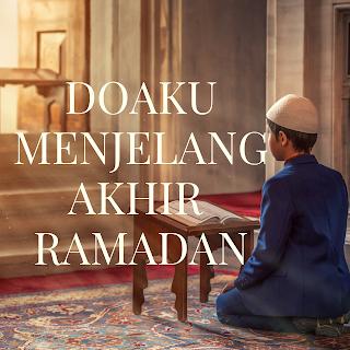 Menjelang akhir Ramadhan ini doa yang kupanjatkan