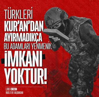 Türkleri Kur'an'dan ayırmadıkça, bu adamları yenmenin imkanı yoktur, türk askeri, soldier, arm, ottoman, osmanlı, türkler, hunlar, ingiltere, birleşik krallık, UK, lord curzon, england,