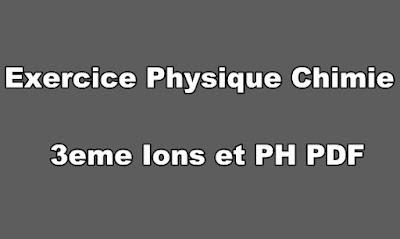 Exercice Physique Chimie 3eme Ions et PH PDF