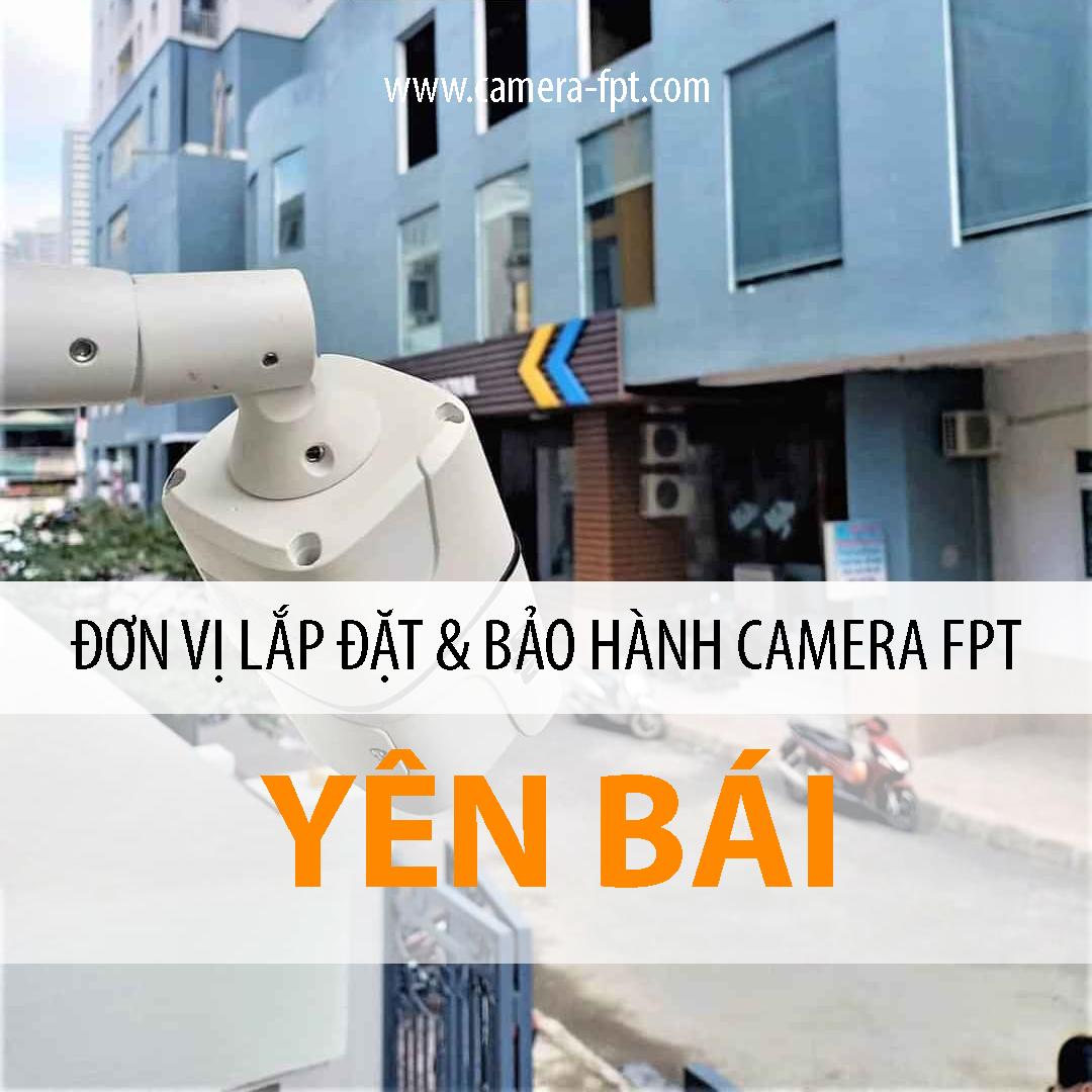 Camera FPT Yên Bái - Đơn vị lắp đặt và bảo hành FPT Camera