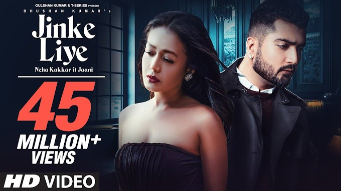 जिनके लिए Jinke Liye   Lyrics (Hindi Song Lyrics)  - Neha Kakkar