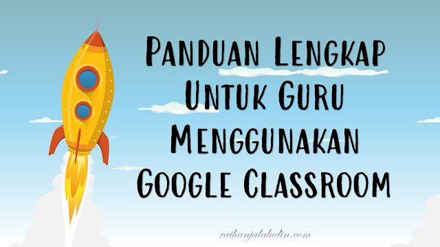 Panduan Lengkap Untuk Guru Menggunakan Google Classroom
