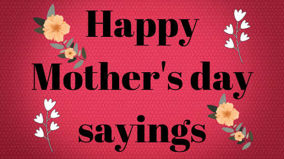 Happy Mothers day sayings | Mother's day