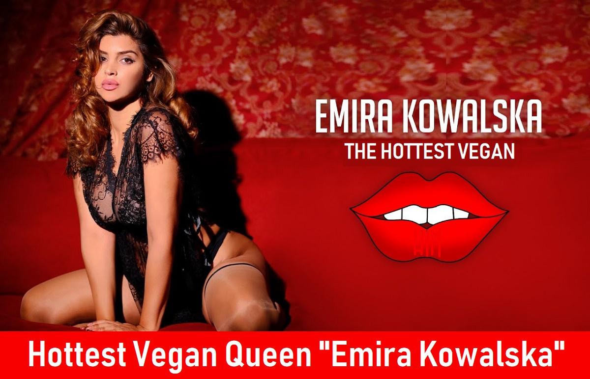 Hottest Vegan Queen Emira Kowalska