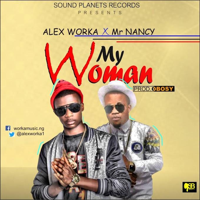 Music: Alex Worka Feat. Mr Nancy - My Woman (Prod. By Obosky) @AlexWorka1