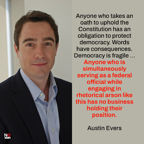 Anyone who takes an oath to uphold the Constitution has an obligation to protect democracy. Words have consequences. Democracy is fragile ... Anyone who is simultaneously serving as a federal official while engaging in rhetorical arson like this has no business holding their position. — Austin Evers, executive director of American Oversight
