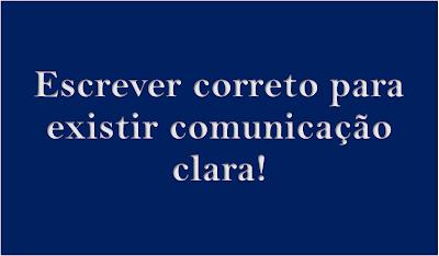 A imagem de fundo azul e caracteres em branco diz: escrever correto para existir uma comunicação clara.