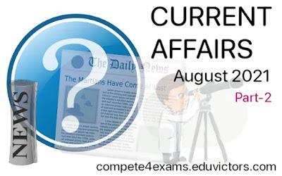Aug 2021 Current Affairs Quiz-2 (#currentaffairs)(#eduvictors)(#compete4exams)