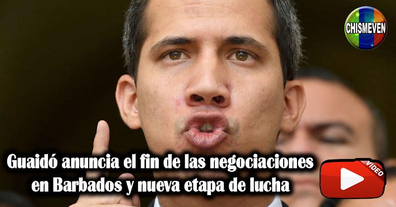 Guaidó anuncia el fin de las negociaciones en Barbados y nueva etapa de lucha