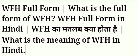 WFH Full Form   What is the full form of WFH? WFH Full Form in Hindi   WFH का मतलब क्या होता है   What is the meaning of WFH in Hindi.