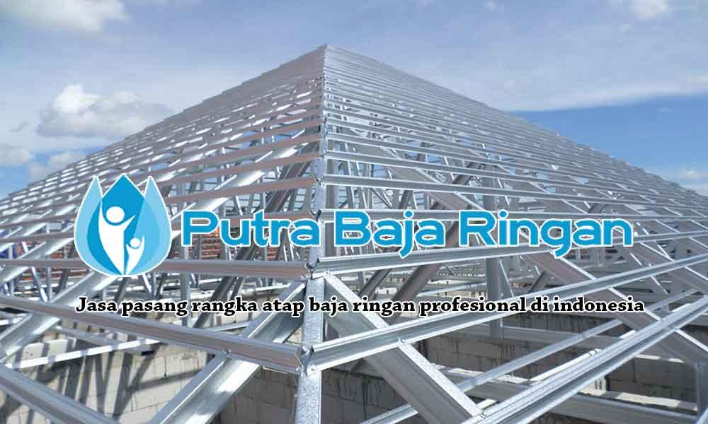 Harga Jasa Pasang Rangka Atap Baja Ringan Per Meter 2020