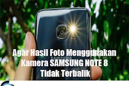 Agar Hasil Foto Menggunakan Kamera SAMSUNG NOTE 8 Tidak Terbalik