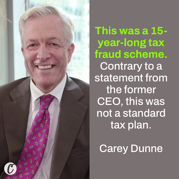 This was a 15-year-long tax fraud scheme. Contrary to a statement from the former CEO, this was not a standard tax plan. — Carey Dunne, a top deputy for District Attorney Cyrus Vance Jr.
