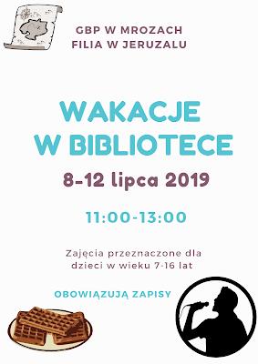 Plakat informujący o zajęciach wakacyjnych dla dzieci w wieku 7-16 lat w dniach 8-12 lipca 2019 roku w godz. 11:00-13:00. Na plakacie również grafika: mapka, talerz z gorfami oraz piosenkarz.