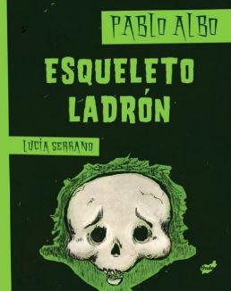 Esqueleto Ladrón, de Pablo Albo, ilustrado por Lucía Serrano
