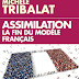 Assimilation, la fin du modèle français par Michèle TRIBALAT