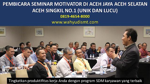 PEMBICARA SEMINAR MOTIVATOR DI ACEH JAYA ACEH SELATAN ACEH SINGKIL NO.1,  Training Motivasi di ACEH JAYA ACEH SELATAN ACEH SINGKIL, Softskill Training di ACEH JAYA ACEH SELATAN ACEH SINGKIL, Seminar Motivasi di ACEH JAYA ACEH SELATAN ACEH SINGKIL, Capacity Building di ACEH JAYA ACEH SELATAN ACEH SINGKIL, Team Building di ACEH JAYA ACEH SELATAN ACEH SINGKIL, Communication Skill di ACEH JAYA ACEH SELATAN ACEH SINGKIL, Public Speaking di ACEH JAYA ACEH SELATAN ACEH SINGKIL, Outbound di ACEH JAYA ACEH SELATAN ACEH SINGKIL, Pembicara Seminar di ACEH JAYA ACEH SELATAN ACEH SINGKIL