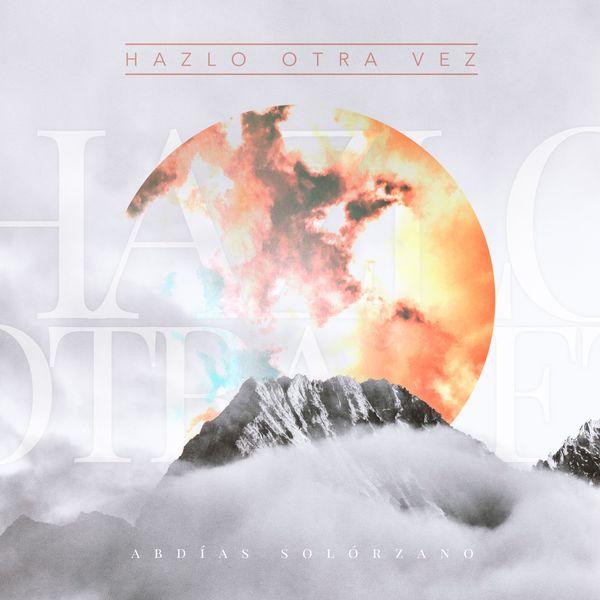 Abdías Solórzano – Hazlo Otra Vez (Single) 2019