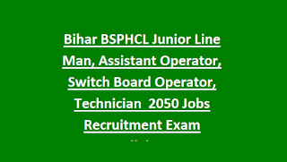 Bihar BSPHCL Junior Line Man, Assistant Operator, Switch Board Operator, Technician Grade IV 2050 Govt Jobs Recruitment Exam Syllabus 2018