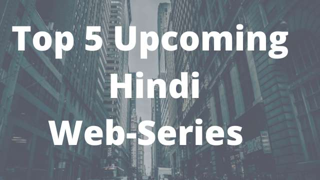 Top 5 upcoming Web-Series You can't wait to Watch