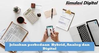 Jelaskan Perbedaan  Hybrid, Analog dan Digital