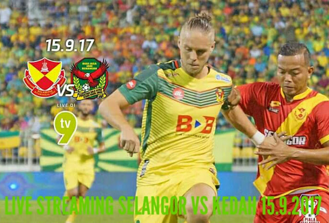 Live Streaming Selangor vs Kedah 15.9.2017 Suku Akhir Pertama Piala Malaysia
