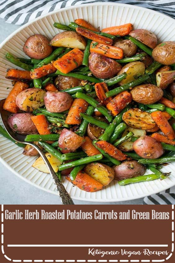 Garlic Herb Roasted Potatoes Carrots and Green Beans
