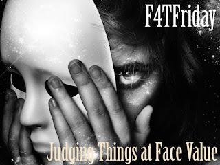 Judging Things at Face Value #F4TFriday #109