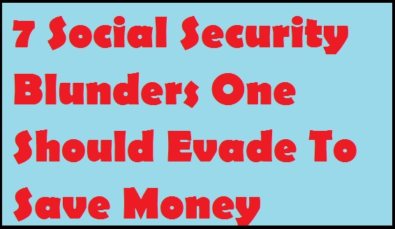 7-Social-Security-Blunders-One-Should-Evade-To-Save-Money