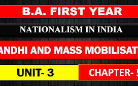 B.A. FIRST YEAR NATIONALISM IN INDIA UNIT 3 CHAPTER-5 GANDHI AND MASS MOBILISATION NOTES