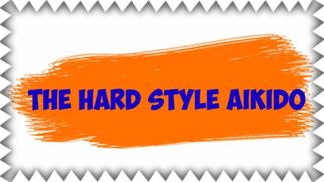 The Hard Style Aikido
