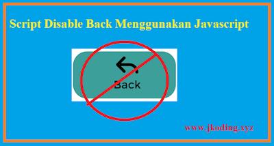Script Disable Back Menggunakan Javascript