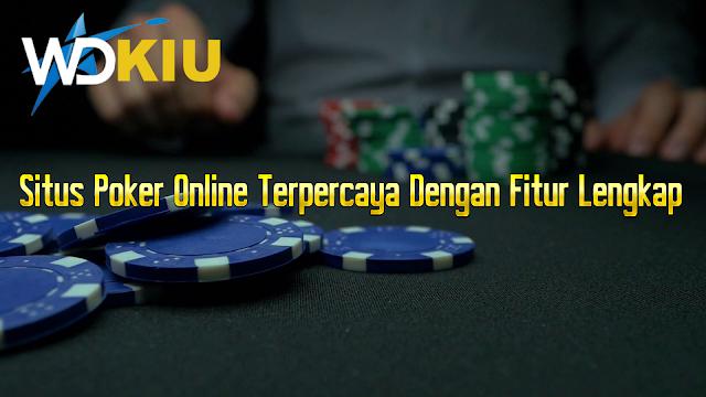 Situs Poker Online Terpercaya Dengan Fitur Lengkap