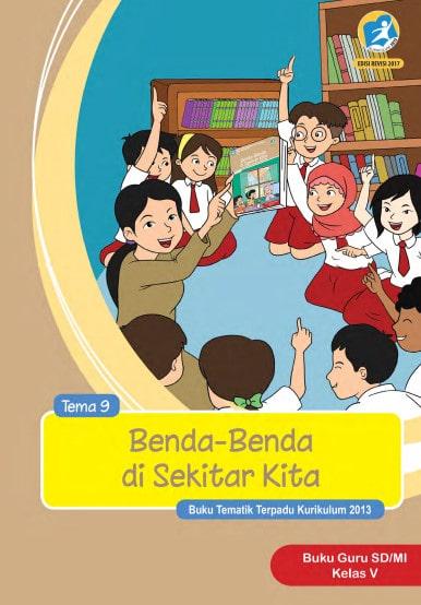 Buku Guru Kelas 5 SD/MI Tema 9: Benda-Benda di Sekitar Kita Kurikulum 2013 Revisi 2017
