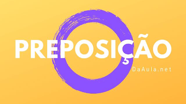 Língua Portuguesa: O que é Preposição