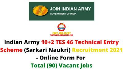 Free Job Alert: Indian Army 10+2 TES 46 Technical Entry Scheme (Sarkari Naukri) Recruitment 2021 - Online Form For Total (90) Vacant Jobs