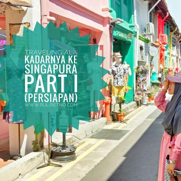 Traveling Ala Kadarnya Ke Singapura, Part 1 (Parsiapan)