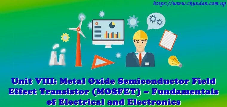 Metal Oxide Semiconductor Field Effect Transistor (MOSFET) – Fundamentals of Electrical and Electronics