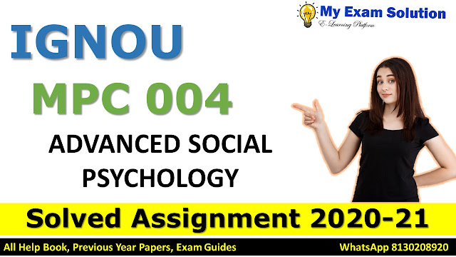 MPC 004 ADVANCED SOCIAL PSYCHOLOGY Solved Assignment 2020-21, MPC 004 Solved Assignment 2020-21