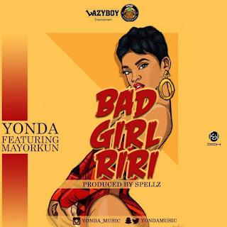 [Music] Yonda - Bad Girl Riri Ft. Mayorkun
