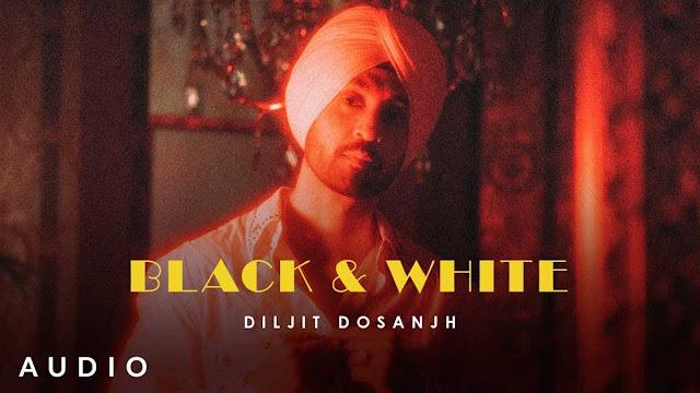 Black and White Lyrics – Diljit Dosanjh   MoonChild Era