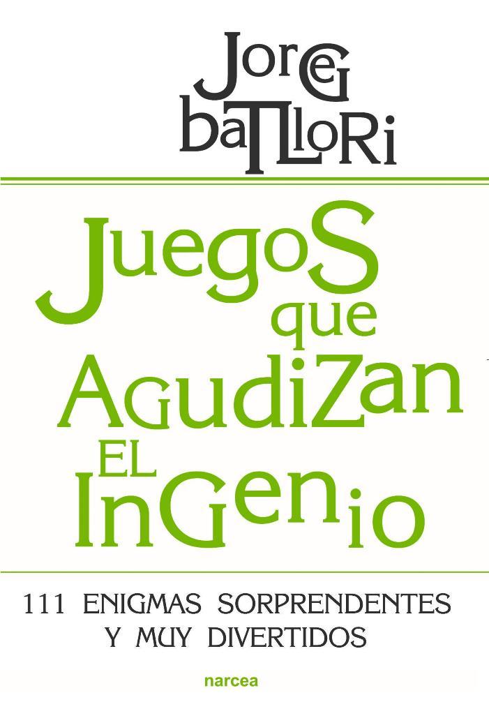 Juegos que agudizan el ingenio – Jorge Batllori Aguila