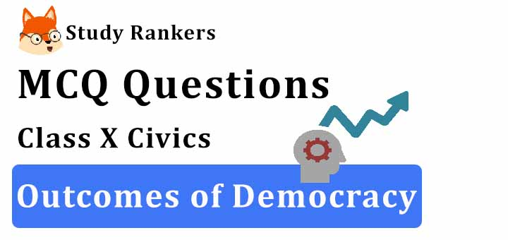 MCQ Questions for Class 10 Civics: Ch 7 Outcomes of Democracy