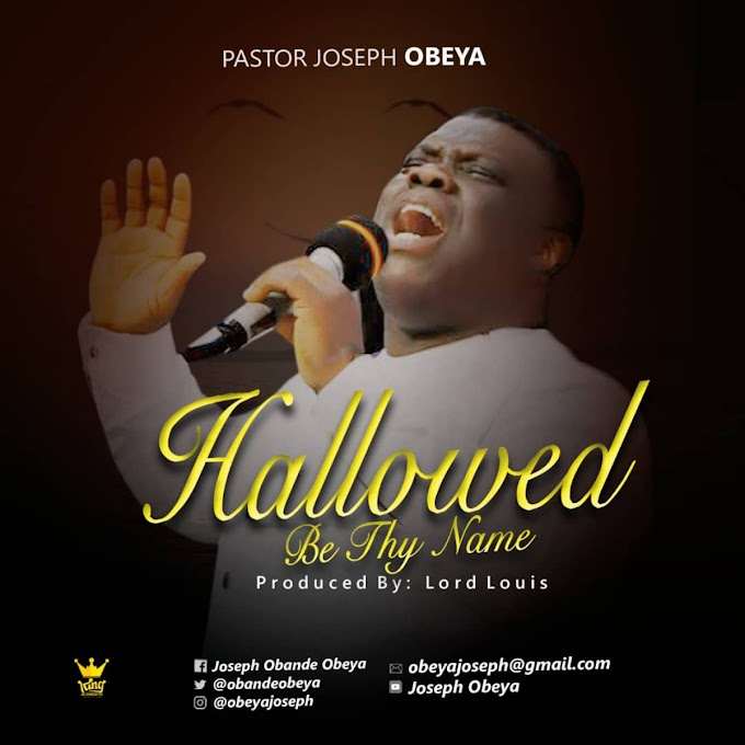 Music: Hallowed Be Thy Name By Pastor Joseph Obeya
